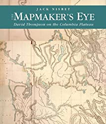 The Mapmaker's Eye: David Thompson on the Columbia Plateau by Jack Nisbet (2005-10-24)