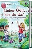 Lieber Gott, bist du da?: Geschichten für Kindergartenkinder.