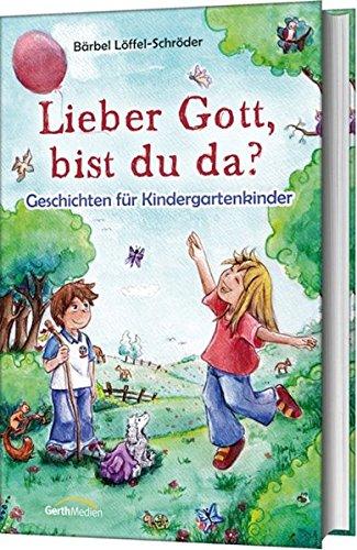 Lieber Gott, bist du da?: Geschichten für Kindergartenkinder (Da Bist Du Gott,)