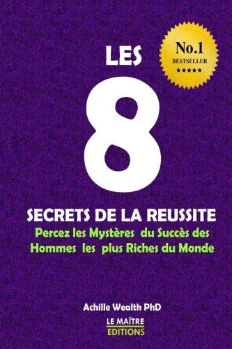 Les 8 secrets de la russite: Percez les mystres  du succs  des hommes les plus riches du  monde
