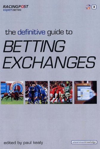 The Definitive Guide to Betting Exchanges (Racing Post Expert Series) by Paul Kealy (2005-10-13)