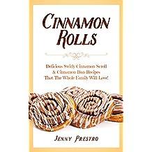 Cinnamon Rolls: Delicious Swirly Cinnamon Scroll & Cinnamon Bun Recipes That The Whole Family Will Love! (English Edition)