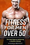 : FITNESS FOR MEN OVER 50: The best Steps to Achieving a Healthy Lifestyle