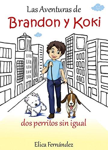 Las Aventuras de Brandon y Koki dos Perritos sin igual eBook  Elica ... 67cb1a1dbf485