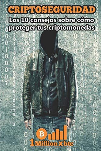 CRIPTOSEGURIDAD: Los 10 consejos para proteger tus criptomonedas (1Millionxbtc) por 1 Millionxbtc
