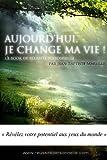 Aujourd'hui, je change ma vie (French Edition)