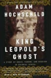 King Leopold's Ghost: A Story of Greed, Terror, and Heroism in Colonial Africa 1st (first) (PB Edition by Hochschild, Adam published by Houghton Mifflin (1999) Paperback