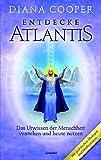 Entdecke Atlantis. Das Urwissen der Menschheit verstehen und heute nutzen - Diana Cooper, Shaaron Hutton
