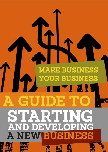 ebook: A Guide to Starting and Developing a New Business (Make Business Your Business) (B00866873W)