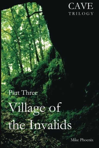 Village of the Invalids: Part Three of the Cave Trilogy: Exploration and Exploitation of Mammoth Cave in the 19th Century: Volume 3 by Mike Phoenix (2012-11-29)