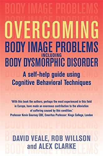 Overcoming Body Image Problems Including Body Dysmorphic Disorder: a Self-help Guide Using Cognitive Behavioural Techniques (Overcoming Books) by Willson, Rob, Veale, David, Clarke, Alex (2009) Paperback