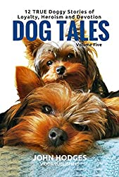 Dog Souls: Dog Tales: 12 TRUE Dog Stories of Loyalty, Heroism and Devotion (Dog Tales Series Book 5)