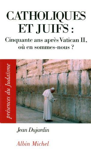 Catholiques et juifs: Cinquante ans après Vatican II, où en sommes-nous ?