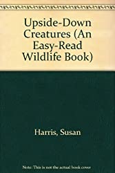 Upside-Down Creatures (An Easy-Read Wildlife Book)