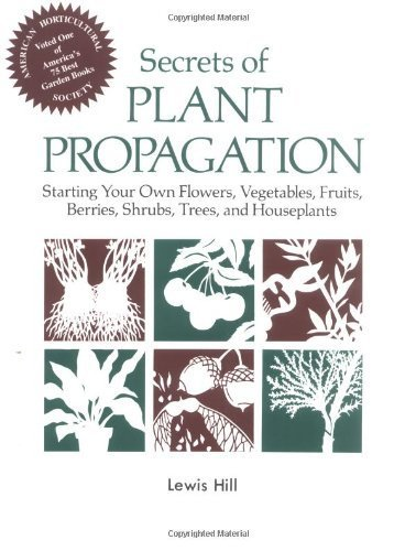 Secrets of Plant Propagation: Starting Your Own Flowers, Vegetables, Fruits, Berries, Shrubs, Trees, and Houseplants by Lewis Hill (1985-01-02)