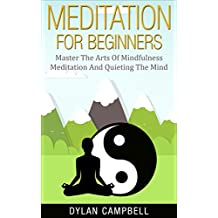 Meditation: Meditation For Beginners – Master The Arts Of Mindfulness Meditation And Quieting The Mind (English Edition)