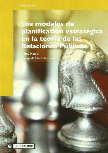 Los modelos de planificación estratégica en la teoría de las Relaciones Públicas (Manuales) por Kathy Matilla i Serrano