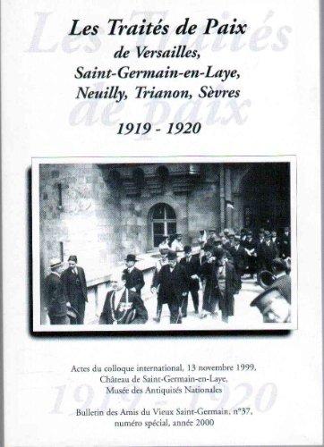 Les Traits de Paix de Versailles, Saint-Germain-en-Laye, Neuilly, Trianon, Svres 1919-1920 - Colloque international au Chteau de Saint-Germain-en-Laye, 13 novembre 1999