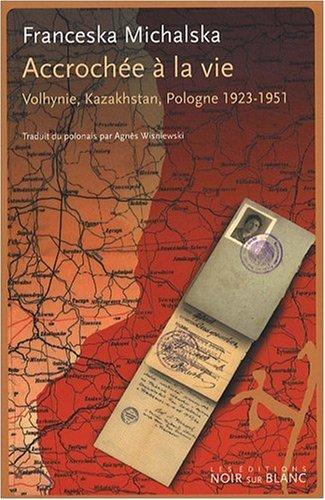Accrochée à la vie : Volhynie, Kazakhstan, Pologne 1923-1951
