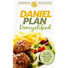 Daniel Plan: Demystified - Soul Support And Healthy Weight Loss With 25 Delicious Daniel Plan Recipes by Darrin Wiggins (2015-01-30)