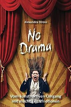No Drama: Vom konstruktiven Umgang mit mächtigen Emotionen (German Edition) by [Stross, Alexandra]