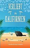 Verliebt in Kalifornien: Ein humorvoller Auswanderungs- und Liebesroman