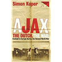 Ajax, the Dutch, the War: Football in Europe During the Second World War by Simon Kuper (2003-11-06)