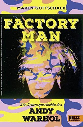 Factory Man. Die Lebensgeschichte des Andy Warhol: Mit farbigen Bildern und Fotos