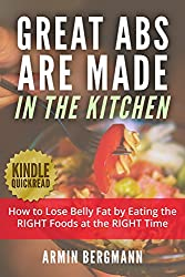 Great Abs are Made in the Kitchen: How to lose belly fat by eating the RIGHT foods at the RIGHT time (Kindle Quickreads) (English Edition)