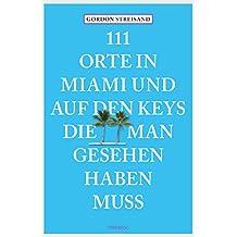 111 Orte in Miami und auf den Keys, die man gesehen haben muss (111 Orte ...)