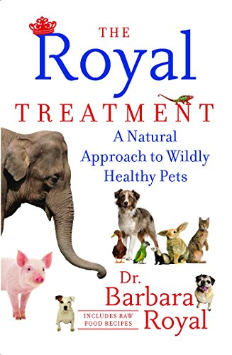 The Royal Treatment: A Natural Approach to Wildly Healthy Pets (English Edition) (Natural Pet Medizin)
