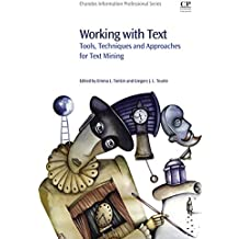 Working with Text: Tools, Techniques and Approaches for Text Mining (Chandos Information Professional Series)