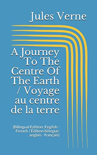 A Journey To The Centre Of The Earth / Voyage au centre de la terre (Bilingual Edition: English - French / Édition bilingue: anglais - français)