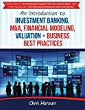 An Introduction to Investment Banking, M&A, Financial Modeling, Valuation + Busi