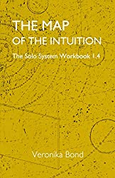 The Map of the Intuition: Solo System Workbook 1.4 (The Solo System Workbooks 1 4) (English Edition)