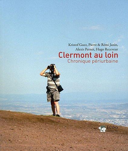 Clermont au loin : Chronique priurbaine
