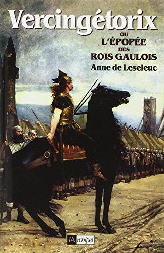 Vercingétorix, ou, L'épopée des rois gaulois par Anne de Leseleuc