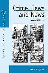 Crime, Jews and News: Vienna 1890-1914 (Austrian and Habsburg Studies)