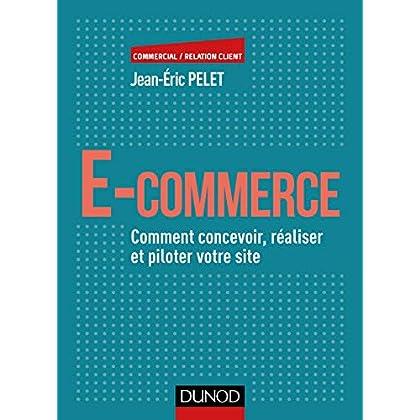 E-commerce - Comment concevoir, réaliser et piloter votre site