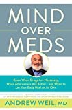 Mind Over Meds: Know When Drugs Are Necessary, When Alternatives Are Better – and When to Let Your Body Heal on Its Own (English Edition)