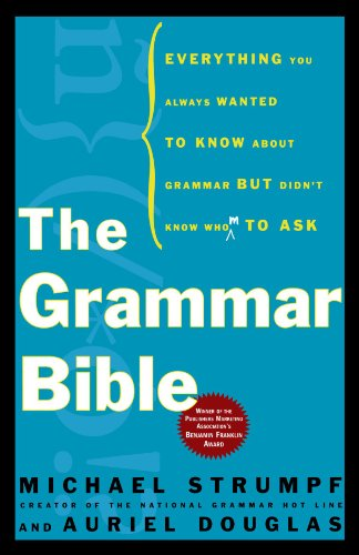 The Grammar Bible: Everything You Always Wanted to Know about Grammar...