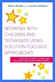 Working With Children and Teenagers Using Solution Focused Approaches: Enabling Children to Overcome Challenges and Achieve Their Potential