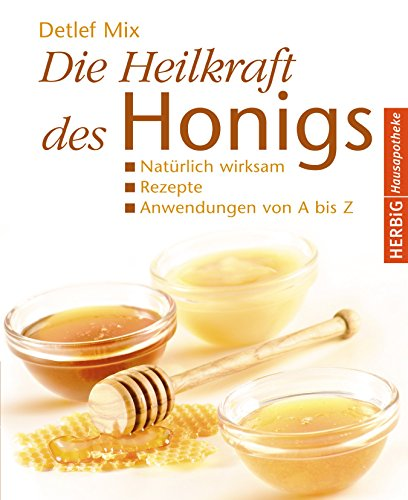 Preisvergleich Produktbild Die Heilkraft des Honigs: Natürlich wirksam - Rezepte - Anwendungen von A bis Z (Herbig Hausapotheke)