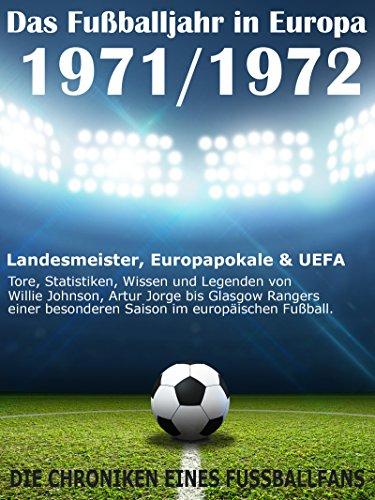 Das Fußballjahr in Europa 1971 / 1972: Landesmeister, Europapokale und UEFA - Tore, Statistiken, Wissen einer besonderen Saison im europäischen Fußball (German Edition) por Werner Balhauff