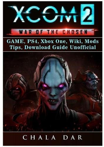 Xcom 2 War of The Chosen Game, PS4, Xbox One, Wiki, Mods, Tips, Download Guide Unofficial por Chala Dar
