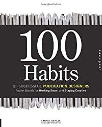 100 Habits of Successful Publication Designers: Inside Secrets on Working Smart and Staying Creative