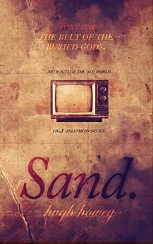 Sand: Part 1 - The Belt of the Buried Gods (English Edition) par [Howey, Hugh]