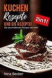 Kuchen Rezepte und Eis Rezepte! 2in1! Die traumhaftesten Rezepte der Welt!