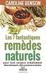 7 fantastiques remedes naturels - Pour tout soigner simplement de Caroline Benson