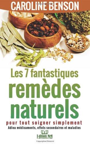 7 fantastiques remedes naturels: Pour tout soigner simplement par Caroline Benson